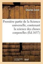Premi�re Partie de la Science Universelle, Contenant La Science Des Choses Corporelles