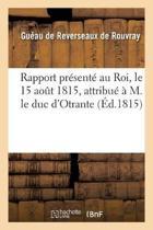 Rapport Pr sent Au Roi, Le 15 Ao t 1815, Attribu M. Le Duc d'Otrante