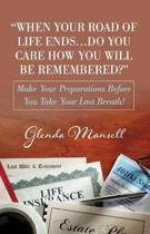 When Your Road of Life Ends...Do You Care How You Will Be Remembered?
