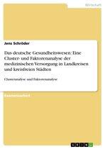 Das deutsche Gesundheitswesen: Eine Cluster- und Faktorenanalyse der medizinischen Versorgung in Landkreisen und kreisfreien Städten