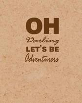 Oh Darling Let's Adventure, Quote Inspiration Notebook, Dream Journal Diary, Dot Grid - Blank No Lined -Graph Paper, 8 X 10, 120 Page