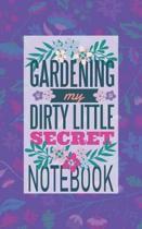 Gardening My Dirty Little Secret Notebook