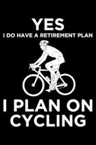 Yes I Do have a Retirement Plan I Plan On Cycling: Lined A5 Notebook for Bicycle Journal