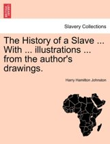The History of a Slave ... with ... Illustrations ... from the Author's Drawings.