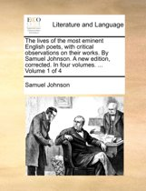 The Lives of the Most Eminent English Poets, with Critical Observations on Their Works. by Samuel Johnson. a New Edition, Corrected. in Four Volumes. ... Volume 1 of 4