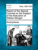 Report of the Special Counsel on the Subject of the Abduction of William Morgan