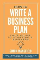 How to Write a Business Plan (Your Guide to Starting a Business)
