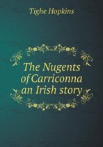 The Nugents of Carriconna an Irish Story