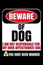 Beware of Dog I Am Not Responsible For My Over Affectionate Dog You Have Been Warned