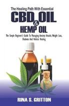 The Healing Path with Essential CBD Oil and Hemp Oil: The Simple Beginner's Guide to Managing Anxiety Attacks, Weight Loss, Diabetes and Holistic Heal