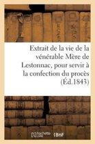 Extrait de la Vie de la V�n�rable M�re de Lestonnac, Pour Servir � La Confection Du Proc�s