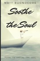 Soothe The Soul: Poems to soothe the soul.
