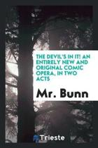 The Devil's in It! an Entirely New and Original Comic Opera, in Two Acts