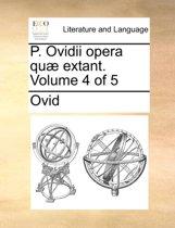 P. Ovidii Opera Qu Extant. Volume 4 of 5