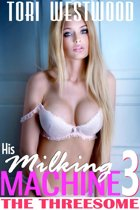 His Milking Machine 3 : The Threesome (Lactation MFF Threesome Erotica)