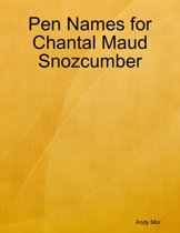Pen Names for Chantal Maud Snozcumber
