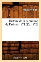 Histoire de la Commune de Paris En 1871 (�d.1876)