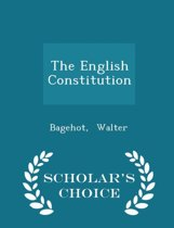 The English Constitution - Scholar's Choice Edition