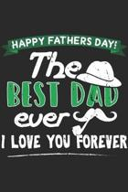 Happy Fathers Day The Best Dad Ever I Love You Forever: Fathers Day Notebook 6x9 Blank Lined Journal Gift