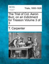 The Trial of Col. Aaron Burr, on an Indictment for Treason Volume 3 of 3