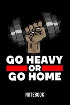 Go Heavy Or Go Home - Notebook