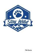 Stay Wild: Liniertes A5 Notizbuch oder Heft f�r Sch�ler, Studenten und Erwachsene