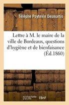 Lettre � M. Le Maire de la Ville de Bordeaux, Sur Diverses Questions d'Hygi�ne Et de Bienfaisance