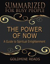 The Power of Now - Summarized for Busy People: A Guide to Spiritual Enlightenment