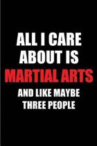 All I Care about Is Martial Arts and Like Maybe Three People