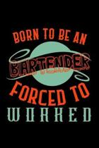 Born to be a bartender. Forced to worked: Notebook - Journal - Diary - 110 Lined pages - 6 x 9 in - 15.24 x 22.86 cm - Doodle Book - Funny Great Gift