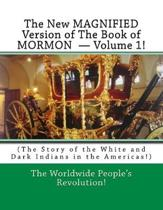 The New MAGNIFIED Version of The Book of MORMON ? Volume 1!: (The Story of the White and Dark Indians in the Americas!)