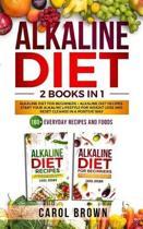Alkaline Diet: 2 Books in 1 - Alkaline Diet For Beginners + Alkaline Diet Recipes. Start Your Alkaline Lifestyle For Weight Loss and
