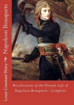Recollections of the Private Life of Napoleon Bonaparte - Complete
