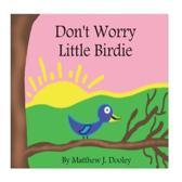 Don't Worry Little Birdie