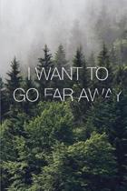 I Want to Go Far Away