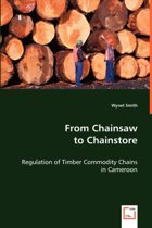 From Chainsaw to Chainstore