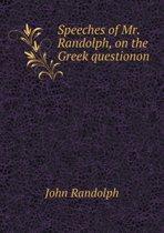 Speeches of Mr. Randolph, on the Greek Questionon