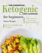 The Essential Ketogenic Diet CookBook For Beginners: Your Guide To Low-Carb, High-Fat, Healthy & Weight Loss Recipes