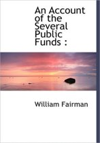 An Account of the Several Public Funds
