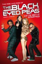 Let's Get It Started: The Rise & Rise of the Black Eyed Peas