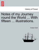Notes of My Journey Round the World ... with Fifteen ... Illustrations.