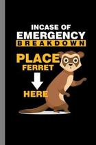 Incase Of Emergency Breakdown Place Ferret Here: Animals Gift For Veterinarian (6''x9'') Dot Grid Notebook To Write In