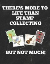There's More to Life Than Stamp Collecting But Not Much
