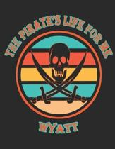 The Pirate's Life For ME Wyatt�: 8.5x11, Wide Rule,110 page Funny Pirate Vintage Skull Crossbone Sword journal composition book (Notebook Schoo