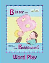 B Is for Bubblegum! Word Play