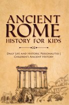 Ancient Rome History for Kids : Daily Life and Historic Personalities | Children's Ancient History
