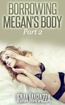 Borrowing Megan's Body Part 2 (Body Swap Erotica)