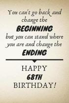 You Can't Go Back And Change The Beginning Happy 68th Birthday: 68th Birthday Gift Quote / Journal / Notebook / Diary / Unique Greeting Card Alternati