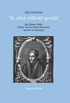 In aller stilheijt gestilt - Jan Pelgrim Pullen Priester van het bisdom Roermond, mysticus en mystagoog