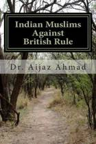 Indian Muslims Against British Rule